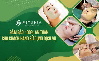 Petunia Charm Center - Đảm bảo 100% an toàn cho khách hàng sử dụng dịch vụ
