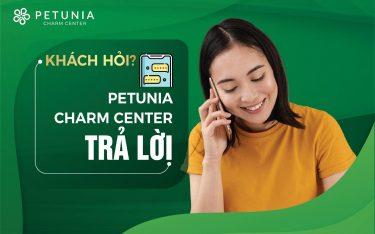 [Chuyên mục giải đáp] Khách hỏi - Petunia Charm Center trả lời